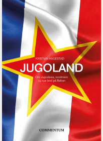 Jugoland. Om Jugoslavia, nordmenn og nye land på Balkan